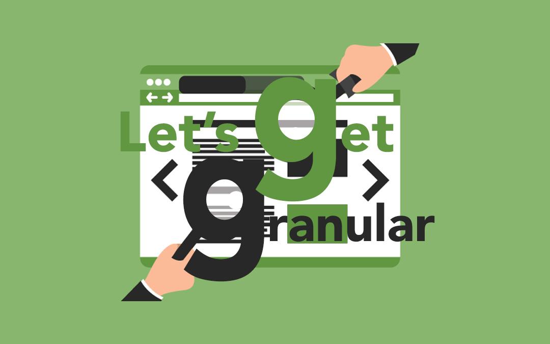 Let's Get Granular