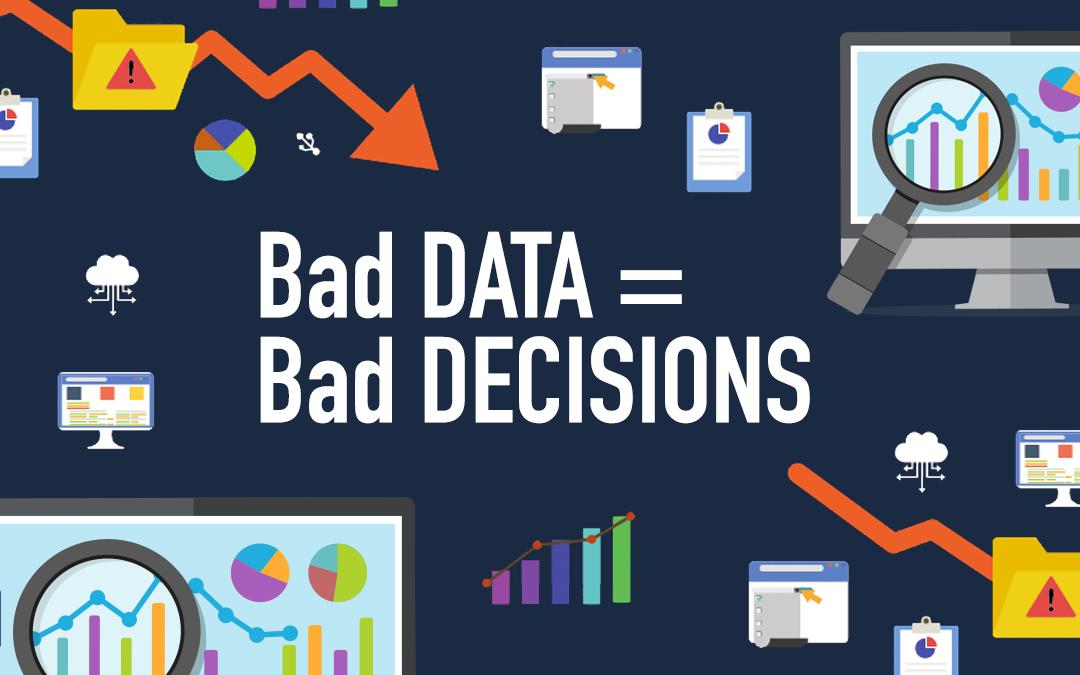 Bad Data = Bad Decisions